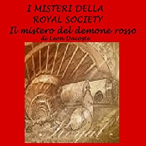 I delitti della Royal Society [Crimes of the Royal Society]: Il mistero del demone rosso | [Leon Dacoste]