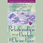 Relationships as a Bridge to Divine Love | Barbara DeAngelis,Deepak Chopra