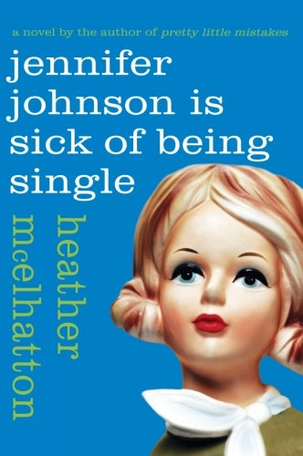 Jennifer Johnson Is Sick of Being Single: A Novel (A Jennifer Johnson Novel) PDF