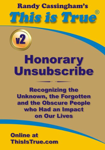 Honorary Unsubscribe v2: Recognizing the Unknown, the Forgotten and the Obscure People who Had an Impact on Our Lives (This is True's Honorary Unsubscribe) PDF