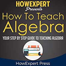 How to Teach Algebra Audiobook by  HowExpert Press Narrated by Jared Capper