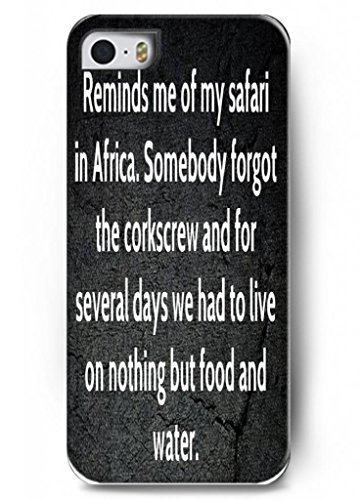 Reminds Me Of My Safari In Africa. Somebody Forger The Corkscrew And For Several Days We Had To Live On Nothing But Food And Water - Iphone 5 / 5S - Hard Snap On Plastic Case - Inspirational And Motivational Life Quotes