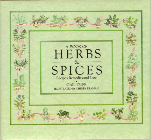 A Book of Herbs and Spices: Recipes, Remedies  &  Lore