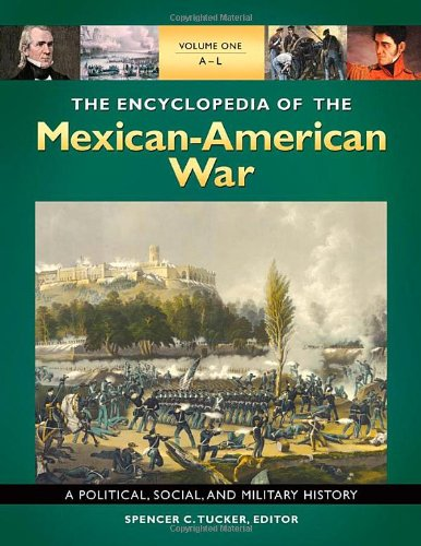 The Encyclopedia of the Mexican-American War [3 volumes]: A Political, Social, and Military History