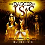 The Dagger of Isis: The First Dynasty | Lester Picker