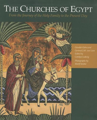 The Churches of Egypt: From the Journey of the Holy Family to the Present Day: Gawdat Gabra, Gertrud J.M. van Loon, Carolyn Ludwig, Sherif Sonbol: 9789774165726: Amazon.com: Books