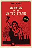 Marxism in the United States: A History of the American Left (Revised and expanded)