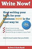 img - for Write Now! How writing your book for your business NOW is the best way to attract more money, establish a rock-solid brand, and become the go-to expert in your field (And it's much easier than you think!) book / textbook / text book