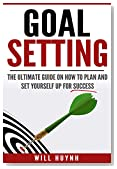 Goal Setting: The Ultimate Guide on How to Plan and Set Yourself Up for Success