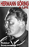 Hermann Goering - A Life (A Life Biography Series)