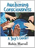 Awakening Consciousness: A Boy's Guide! (Growing with Love)