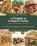 Vegan Comfort Foods From Around The World: Over 60 Delicious and Satisfying Low-Fat Plant Based Recipes