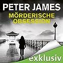 Mörderische Obsession: Der achte Fall für Roy Grace Audiobook by Peter James Narrated by Hans Jürgen Stockerl