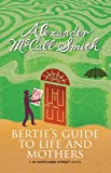 Alexander McCall Smith Bertie's Guide to Life and Mothers: A Scotland Street Novel (44 Scotland Street)