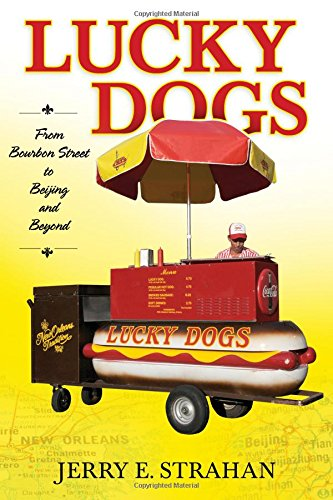 Lucky Dogs: From Bourbon Street to Beijing and Beyond by Jerry E. Strahan