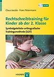 Rechtschreibtraining für Kinder ab der 2. Klasse: Symbolgeleitete-orthografische Trainingsmethode (SOT)