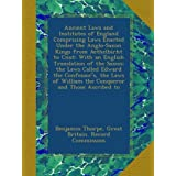 Ancient Laws and Institutes of England Comprising Laws Enacted Under the Anglo-Saxon Kings from Aethelbirht to...