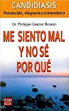 img - for Me siento mal y no s?? por qu??: Candidiasis: Prevenci??n, diagnosis y tratamiento (Spanish Edition) by Dr. Philippe-Gaston Besson (2010-03-03) book / textbook / text book