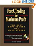ForeX Trading for Maximum Profit: The...