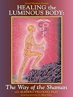 Healing The Luminous Body With Alberto Villoldo