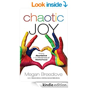 Chaotic Joy: Finding Abundance in the Messiness of Motherhood