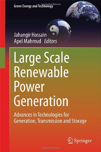 Large Scale Renewable Power Generation: Advances In Technologies For Generation, Transmission And Storage (Green Energy And Technology)