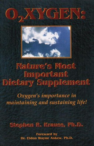 O2Xygen: Nature'S Most Important Dietary Supplement