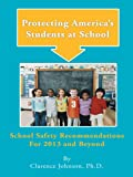 img - for Protecting America's Students at School: School Safety Recommendations For 2013 and Beyond book / textbook / text book