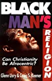 Black Man's Religion: Can Christianity Be Afrocentric? (0830819835) by Usry, Glenn