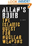 Allah's Bomb: The Islamic Quest for N...