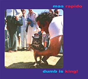 Dumb Is King!