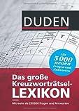 Duden - Das große Kreuzworträtsel-Lexikon: Mit mehr als 230.000 Fragen und Antworten