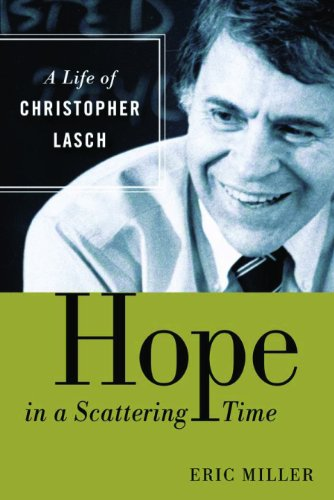 Hope in a Scattering Time: A Life of Christopher Lasch, Eric Miller