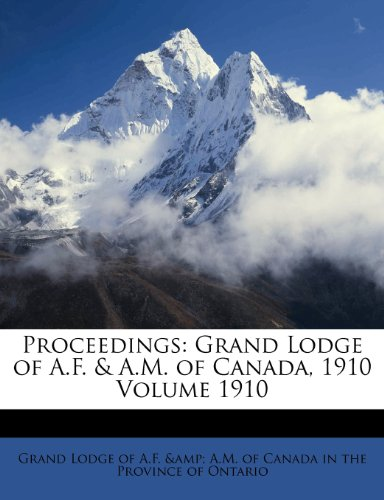 Proceedings: Grand Lodge of A.F. & A.M. of Canada, 1910 Volume 1910