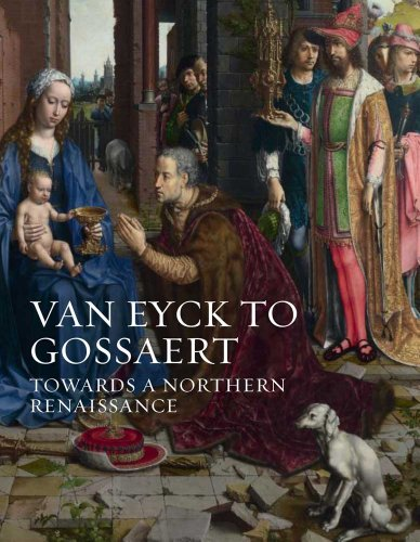 Van Eyck to Gossaert: Towards a Northern Renaissance (National Gallery London)