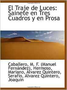 El Traje de Luces: Sainete en Tres Cuadros y en Prosa (Spanish Edition