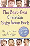 The Best-Ever Christian Baby Name Book: Thousands of Names and Their Meanings (0736919945) by Harrison, Nick