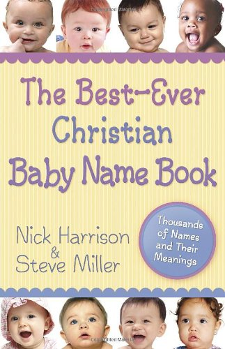 The Best-Ever Christian Baby Name Book: Thousands Of Names And Their Meanings front-17005