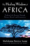 img - for By Malidoma Patrice Some The Healing Wisdom of Africa: Finding Life Purpose Through Nature, Ritual, and Community [Hardcover] book / textbook / text book