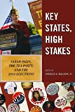 img - for Key States, High Stakes: Sarah Palin, the Tea Party, and the 2010 Elections book / textbook / text book