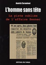 L'Homme sans t�te : La piste oubli�e de l'affaire Seznec par Annick Caraminot