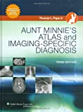 Aunt Minnie's Atlas and Imaging-Specific Diagnosis (Pope, Aunt Minnie's Atlas of Imaging-Specific Diagnosis)