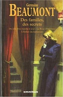 Des familles, des secrets : Du c�t� d'o� viendra le jour ; La Roue d'infortune ; L'Enfant du lendemain par Beaumont