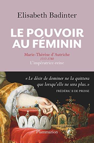 Le Pouvoir au féminin. Marie-Thérèse d'Autriche, 1717-1780, L'impératrice reine