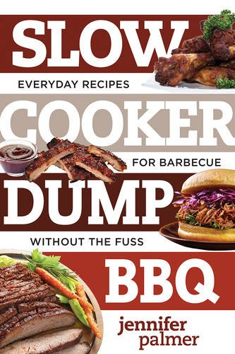 Slow Cooker Dump BBQ: Everyday Recipes for Barbecue Without the Fuss (Best Ever) by Jennifer Palmer