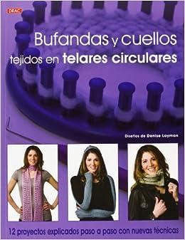 Bufandas y cuellos tejidos en telares circulares: 12 proyectos