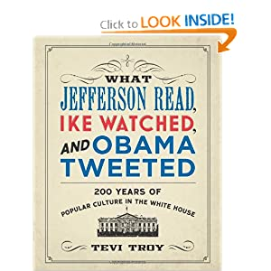 What Jefferson Read, Ike Watched, and Obama Tweeted: 200 Years of Popular Culture in the White House by