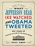 """Tevi Troy, """"What Jefferson Read, Ike Watched, and Obama Tweeted"""" (Regency, 2013)"""