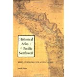 Historical Atlas of the Pacific Northwest: Maps of Exploration and Discovery: British Columbia, Washington, Oregon, Alaska, Yukon ~ Derek Hayes