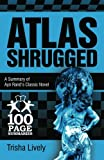 Atlas Shrugged: 100 Page Summary of Ayn Rand's Classic Novel